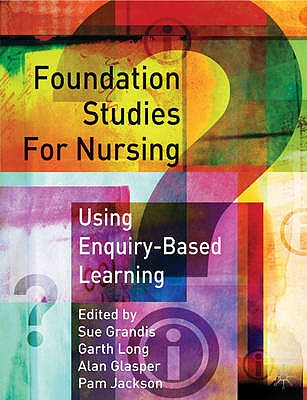 Foundation Studies for Nurses Using Enquiry Based Learning - Grandis, Sue (Editor), and Long, Gareth (Editor), and Glasper, Alan (Editor)