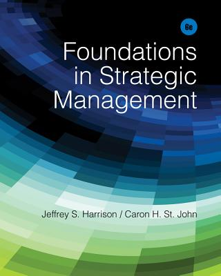 Foundations in Strategic Management - Harrison, Jeffrey S, and St John, Caron H