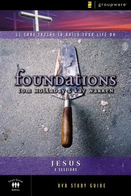 Foundations: Jesus: Small Group Study - Holladay, Tom, and Warren, Kay, Professor