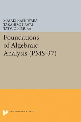 Foundations of Algebraic Analysis (PMS-37), Volume 37 - Kashiwara, Masaki