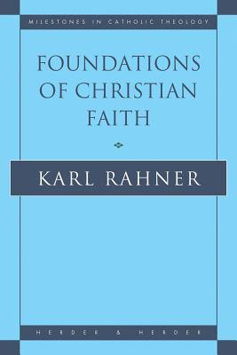 Foundations of Christian Faith: An Introduction to the Idea of Christianity - Rahner, Karl