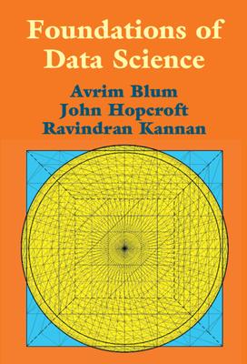 Foundations of Data Science - Blum, Avrim, and Hopcroft, John, and Kannan, Ravindran