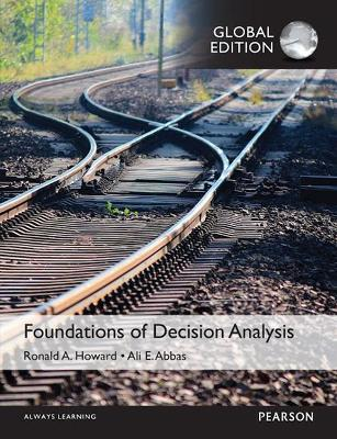 Foundations of Decision Analysis, Global Edition - Abbas, Ali E., and Howard, Ronald A.