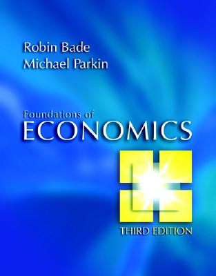 Foundations of Economics Plus Myeconlab Plus eBook 2-Semester Student Access Kit - Bade, Robin, and Parkin, Michael