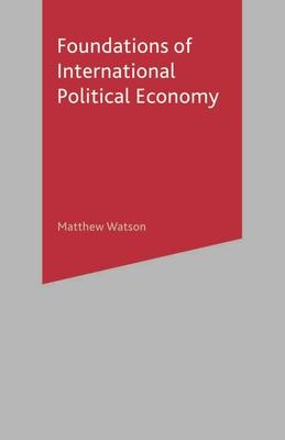 Foundations of International Political Economy - Watson, Matthew