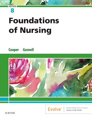 Foundations of Nursing - Cooper, Kim, RN, MSN, and Gosnell, Kelly