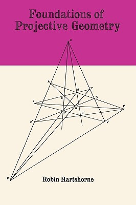 Foundations of Projective Geometry - Hartshorne, Robin