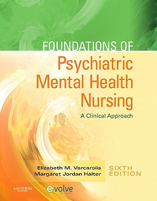 Foundations of Psychiatric Mental Health Nursing: A Clinical Approach - Varcarolis, Elizabeth M, R.N., M.A., and Halter, Margaret Jordan, PhD, Aprn