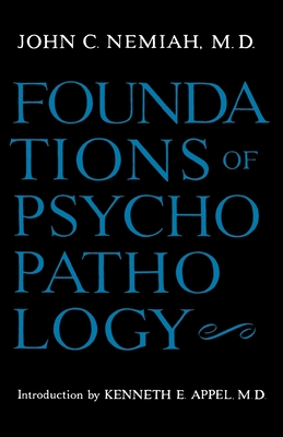 Foundations of Psychopathology - Nemiah, John C, Dr., M.D., and Appel, Kenneth E (Introduction by)