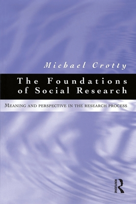 Foundations of Social Research: Meaning and Perspective in the Research Process - Crotty, Michael