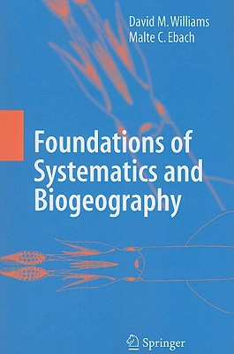 Foundations of Systematics and Biogeography - Williams, David M., and Ebach, Malte C., and Nelson, G. (Foreword by)