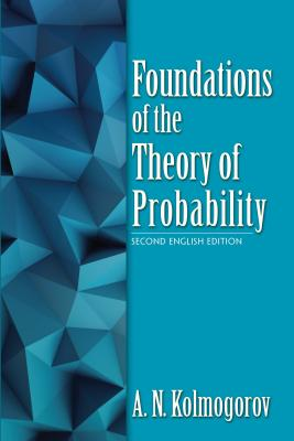 Foundations of the Theory of Probability: Second English Edition - Kolmogorov, A N, and Morrison, Nathan (Translated by)