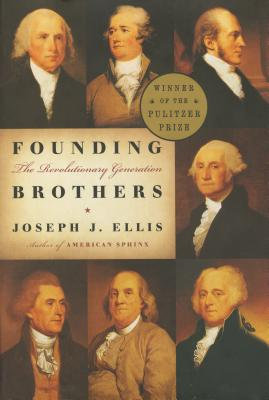 Founding Brothers: The Revolutionary Generation - Ellis, Joseph J