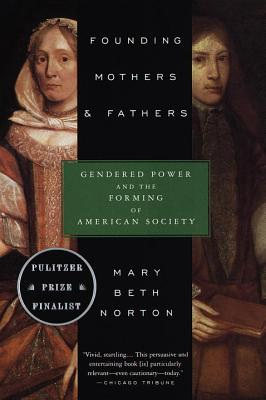 Founding Mothers & Fathers: Gendered Power and the Forming of American Society - Norton, Mary Beth