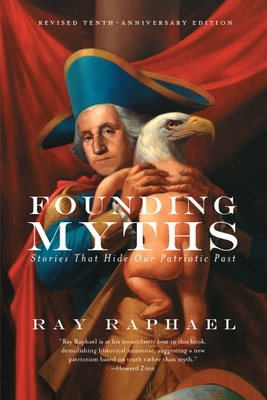 Founding Myths: Stories That Hide Our Patriotic Past - Raphael, Ray