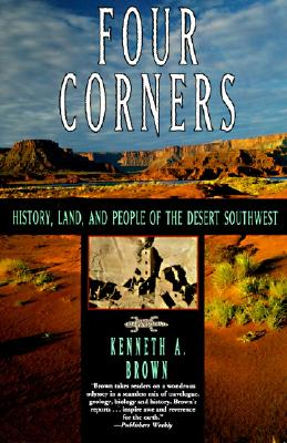 Four Corners: History, Land, and People of the Desert Southwest - Brown, Kenneth A