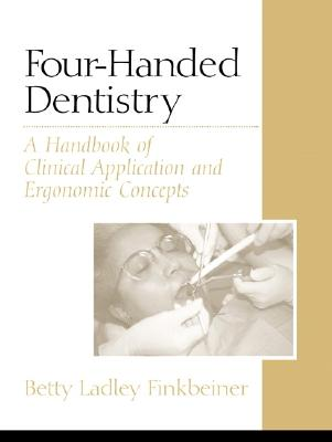 Four-Handed Dentistry: A Handbook of Clinical Application and Ergonomic Concepts - Finkbeiner, Betty Ladley