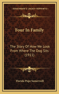 Four in Family: The Story of How We Look from Where the Dog Sits (1911) - Sumerwell, Florida Pope