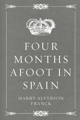 Four Months Afoot in Spain - Franck, Harry Alverson