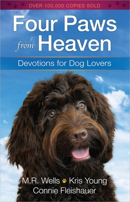 Four Paws from Heaven: Devotions for Dog Lovers - Wells, M R, and Young, Kris, and Fleishauer, Connie