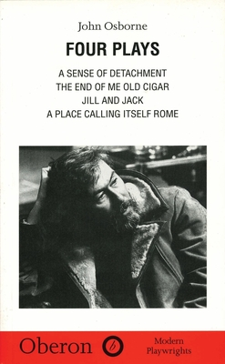 Four Plays: A Sense of Detachment,The End of Me Old Cigar,Jill and Jack,A Place Calling Itself Rome - Osborne, John