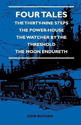 Four Tales - The Thirty-Nine Steps - The Power-House - The Watcher by the Threshold - The Moon Endureth - Buchan, John, and Grimm, Brothers