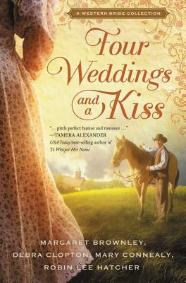 Four Weddings and a Kiss - Brownley, Margaret, and Hatcher, Robin Lee, and Connealy, Mary