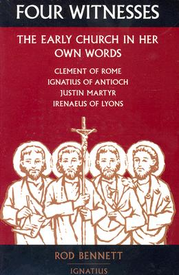 Four Witnesses: The Early Church in Her Own Words - Bennett, Rod