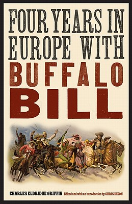 Four Years in Europe with Buffalo Bill - Griffin, Charles Eldridge, and Dixon, Chris (Introduction by)