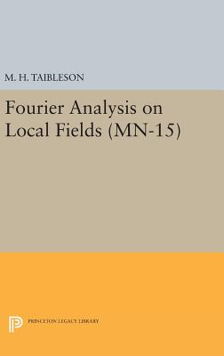 Fourier Analysis on Local Fields. (MN-15) - Taibleson, M. H.