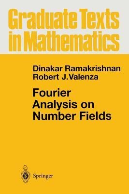 Fourier Analysis on Number Fields - Ramakrishnan, Dinakar, Professor, and Valenza, Robert J