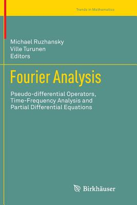 Fourier Analysis: Pseudo-Differential Operators, Time-Frequency Analysis and Partial Differential Equations - Ruzhansky, Michael (Editor)