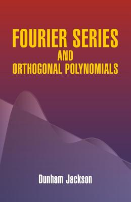Fourier Series and Orthogonal Polynomials - Jackson, Dunham