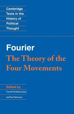 Fourier: 'The Theory of the Four Movements' - Fourier, Charles, and Stedman Jones, Gareth, and Jones, Gareth S (Editor)