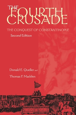 Fourth Crusade: The Conquest of Constantinople - Queller, Donald E, and Madden, Thomas F, Professor