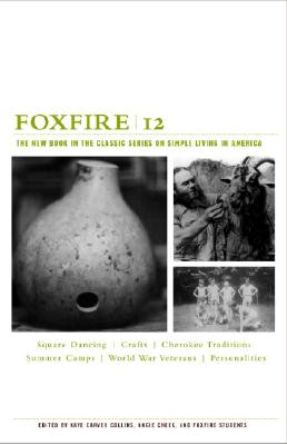 Foxfire 12: The New Book in the Classic Series on Simple Living in America - Foxfire Fund Inc