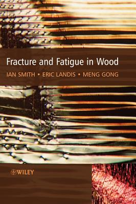 Fracture and Fatigue in Wood - Smith, and Gong, and Landis