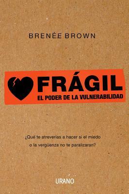 Fragil: El Poder de la Vulnerabilidad - Brown, Brene, PH.D., L.M.S.W.