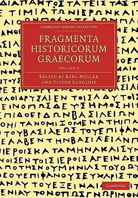 Fragmenta Historicorum Graecorum: Volume 5 - Muller, Carl (Editor), and Langlois, Victor (Editor)