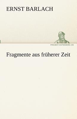 Fragmente Aus Fruherer Zeit - Barlach, Ernst