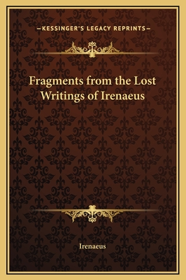 Fragments from the Lost Writings of Irenaeus - Irenaeus