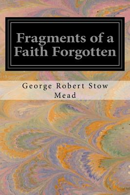 Fragments of a Faith Forgotten - Mead, George Robert Stow