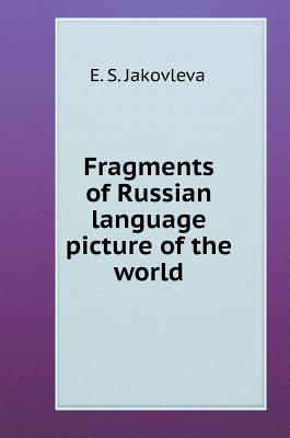 Fragments of Russian Language Picture of the World - Jakovleva, E S