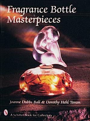 Fragrance Bottle Masterpieces - Ball, Joanne D, and Torem, Dorothy H