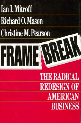 Framebreak: The Radical Redesign of American Business - Mitroff, Ian, and Mason, Richard O, and Pearson, Christine M
