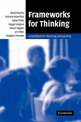 Frameworks for Thinking: A Handbook for Teaching and Learning - Moseley, David Etc, and Baumfield, Vivienne, and Elliott, Julian