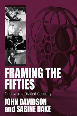 Framing the Fifties: Cinema in a Divided Germany - Davidson, John (Editor)