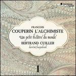 François Couperin L'Alchimiste: Un petit théâtre du monde - Complete Works for Keyboard, Vol. 1