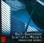 Fran�ois-Ren� Duch�ble plays Bach, Beethoven, Scarlatti & Mozart