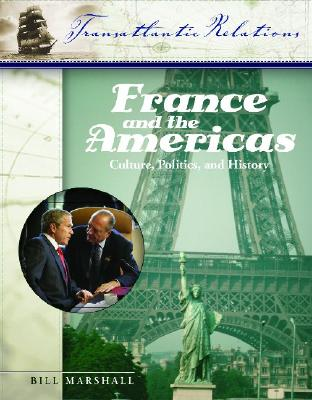 France and the Americas [3 Volumes]: Culture, Politics, and History - Marshall, Bill (Editor), and Kaufman, Will, Professor (Editor), and Johnston, Cristina